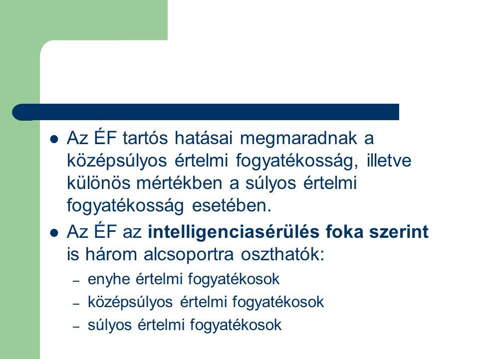 Az ÉF tartós hatásai megmaradnak a középsúlyos értelmi fogyatékosság, illetve különös mértékben a súlyos értelmi fogyatékosság esetében. Az ÉF az inte