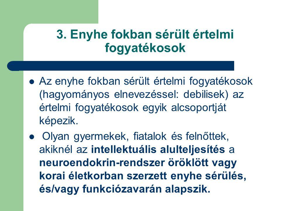 3. Enyhe fokban sérült értelmi fogyatékosok Az enyhe fokban sérült értelmi fogyatékosok (hagyományos elnevezéssel: debilisek) az értelmi fogyatékosok