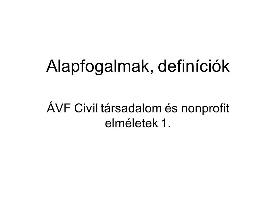 A nonprofit intézményegyüttes összefoglaló elnevezései Nonprofit szektor Civil szektor (civil szféra) Civil társadalom Harmadik szektor Szociális gazdaság Önkéntes szektor Független szektor Nem-kormányzati szektor