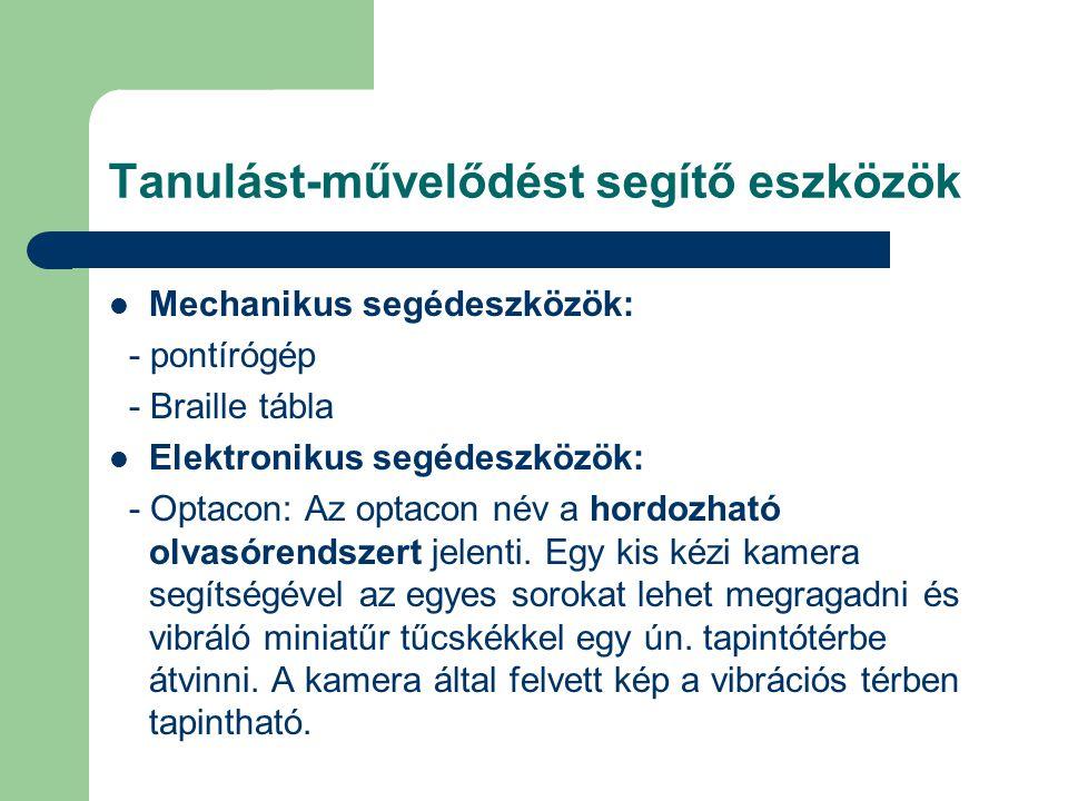 Tanulást-művelődést segítő eszközök Mechanikus segédeszközök: - pontírógép - Braille tábla Elektronikus segédeszközök: - Optacon: Az optacon név a hor