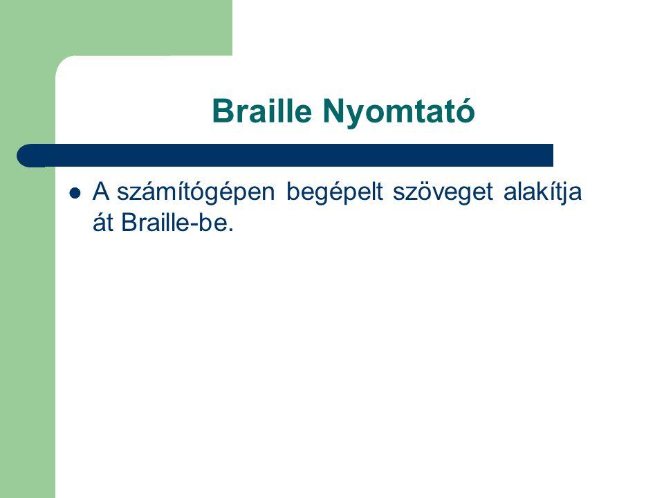 Braille Nyomtató A számítógépen begépelt szöveget alakítja át Braille-be.