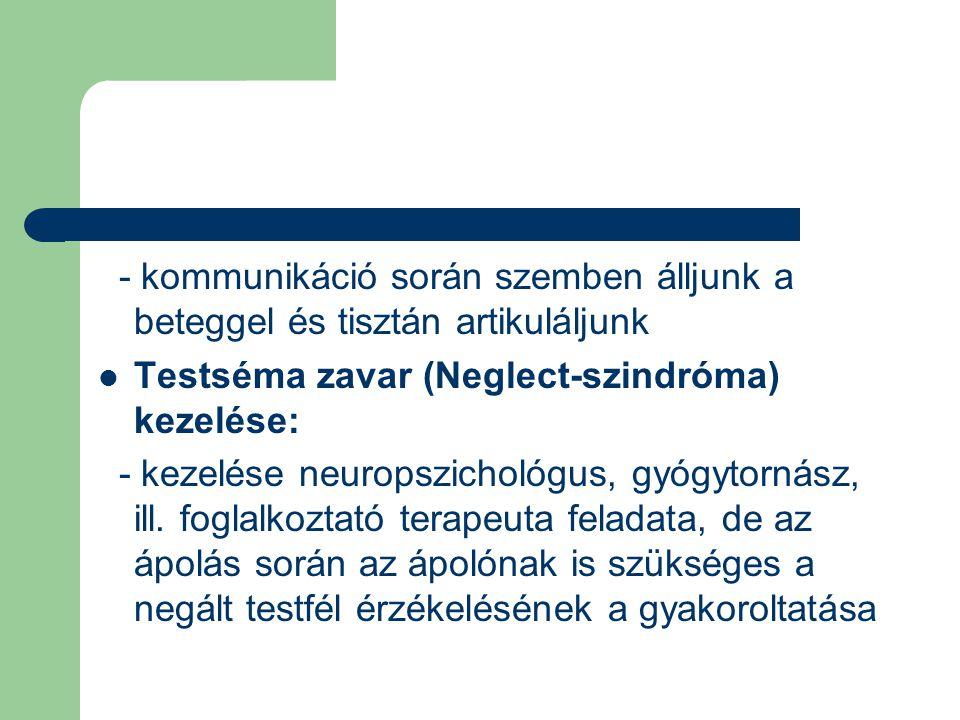 - kommunikáció során szemben álljunk a beteggel és tisztán artikuláljunk Testséma zavar (Neglect-szindróma) kezelése: - kezelése neuropszichológus, gy