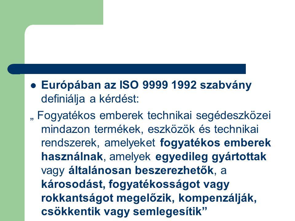 """Európában az ISO 9999 1992 szabvány definiálja a kérdést: """" Fogyatékos emberek technikai segédeszközei mindazon termékek, eszközök és technikai rendsz"""
