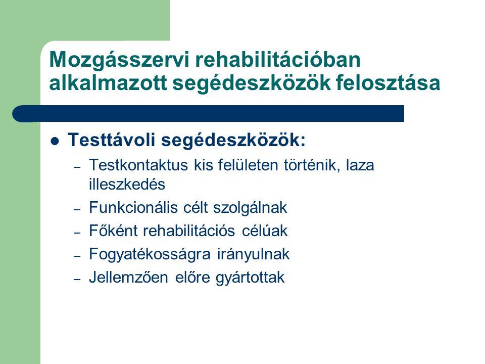 Mozgásszervi rehabilitációban alkalmazott segédeszközök felosztása Testtávoli segédeszközök: – Testkontaktus kis felületen történik, laza illeszkedés