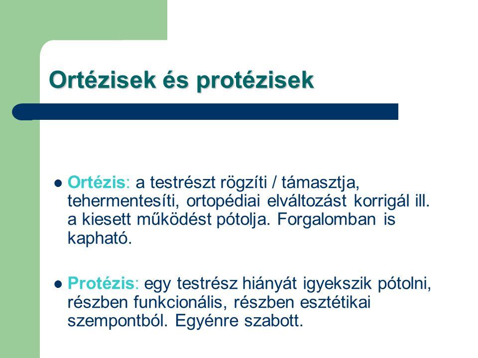 Ortézisek és protézisek Ortézis: a testrészt rögzíti / támasztja, tehermentesíti, ortopédiai elváltozást korrigál ill. a kiesett működést pótolja. For