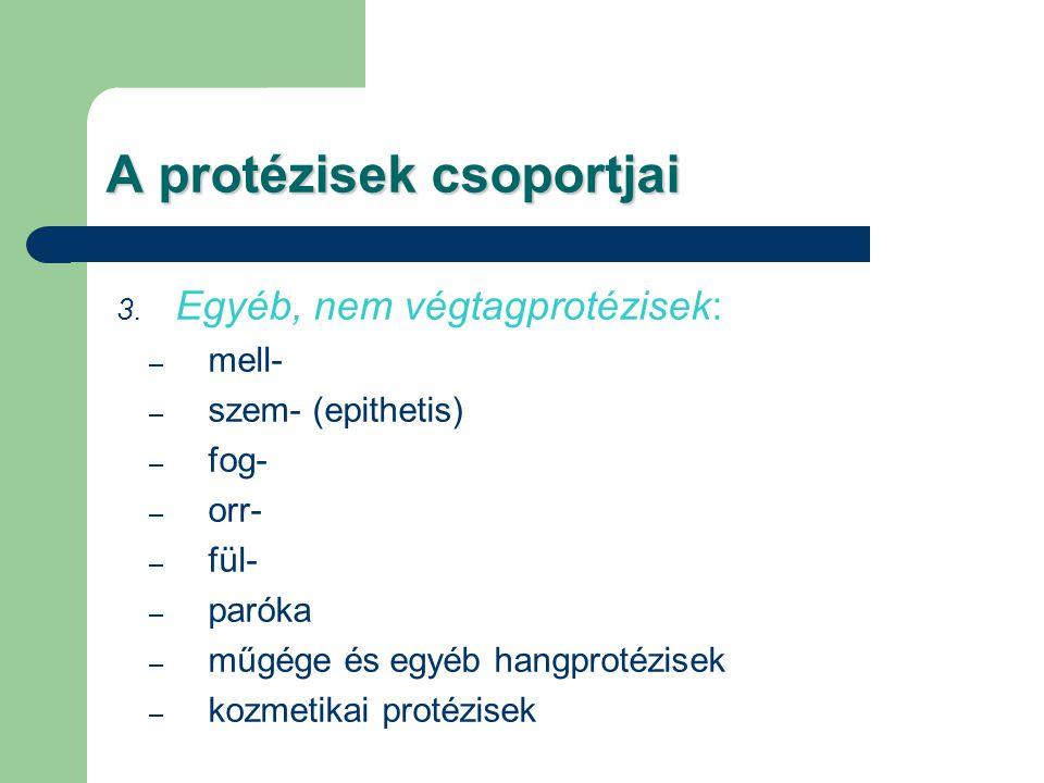 A protézisek csoportjai 3. Egyéb, nem végtagprotézisek: – mell- – szem- (epithetis) – fog- – orr- – fül- – paróka – műgége és egyéb hangprotézisek – k