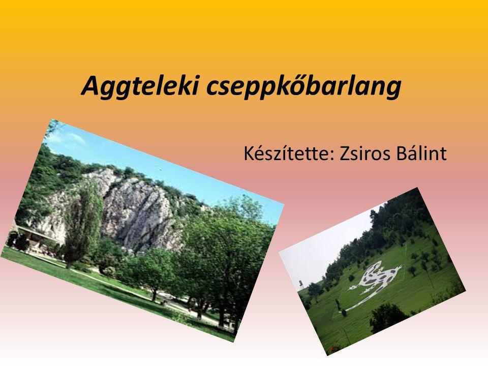 Aggteleki cseppkőbarlang Készítette: Zsiros Bálint