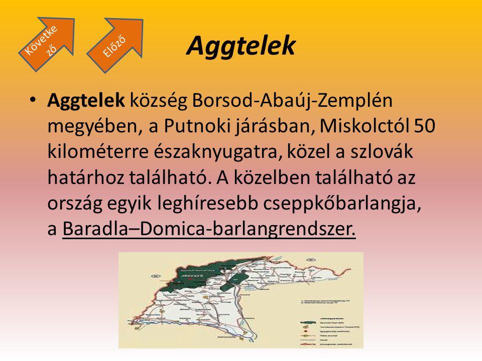 Aggtelek Aggtelek község Borsod-Abaúj-Zemplén megyében, a Putnoki járásban, Miskolctól 50 kilométerre északnyugatra, közel a szlovák határhoz találhat
