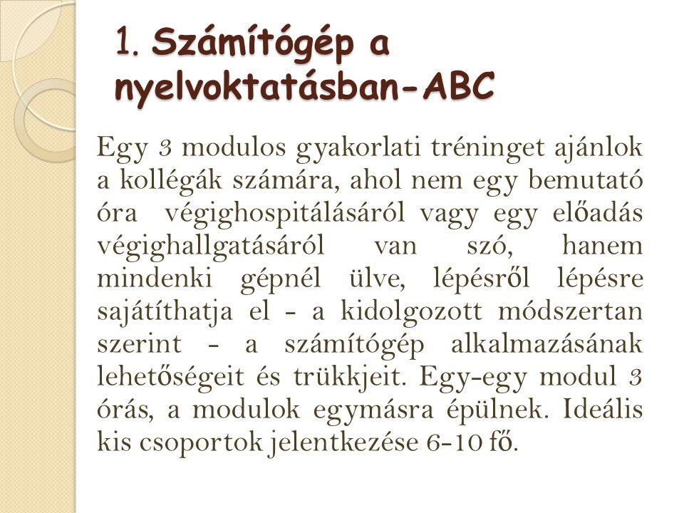 1. Számítógép a nyelvoktatásban-ABC Egy 3 modulos gyakorlati tréninget ajánlok a kollégák számára, ahol nem egy bemutató óra végighospitálásáról vagy