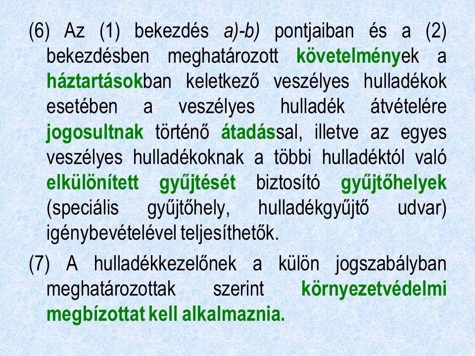(6) Az (1) bekezdés a)-b) pontjaiban és a (2) bekezdésben meghatározott követelmény ek a háztartások ban keletkező veszélyes hulladékok esetében a ves