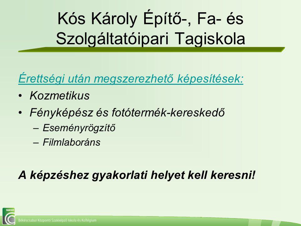 Kós Károly Építő-, Fa- és Szolgáltatóipari Tagiskola Érettségi után megszerezhető képesítések: Kozmetikus Fényképész és fotótermék-kereskedő –Eseményr