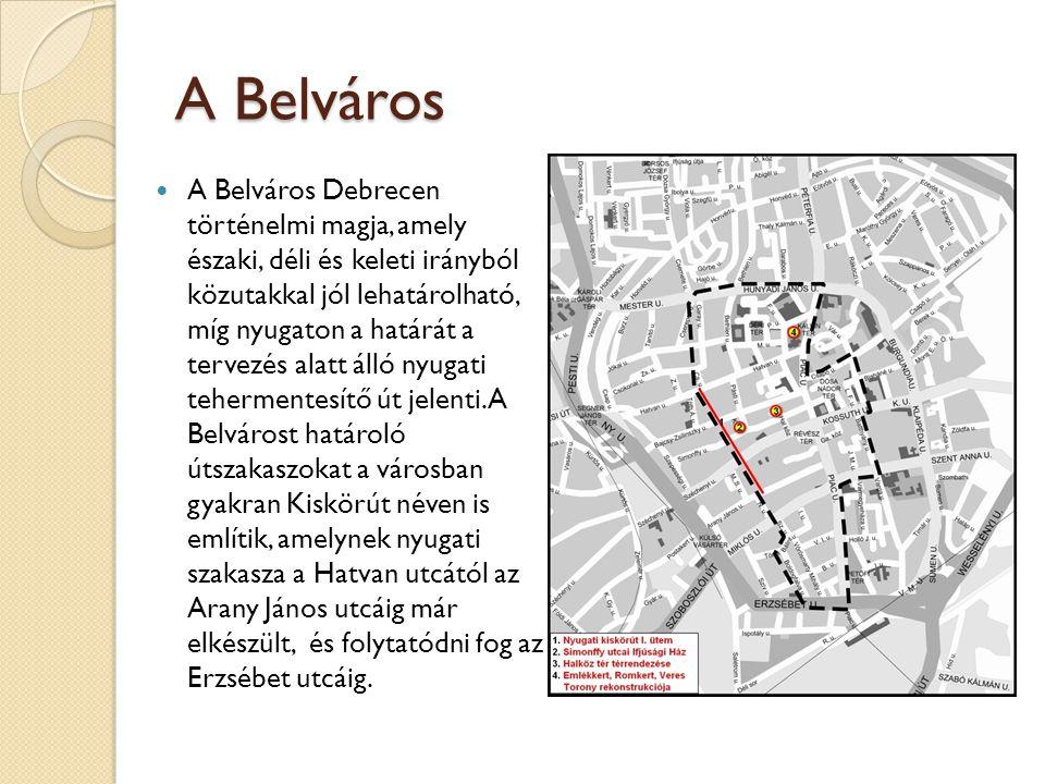 A Belváros A Belváros Debrecen történelmi magja, amely északi, déli és keleti irányból közutakkal jól lehatárolható, míg nyugaton a határát a tervezés