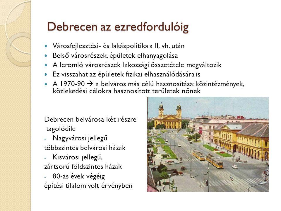 Debrecen az ezredfordulóig Városfejlesztési- és lakáspolitika a II. vh. után Belső városrészek, épületek elhanyagolása A leromló városrészek lakossági