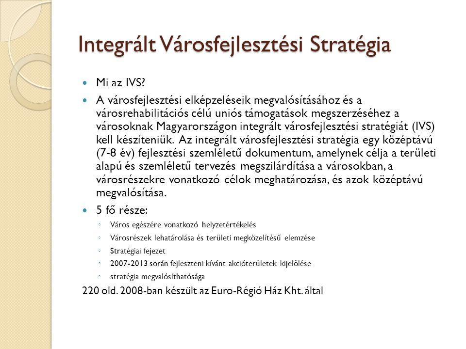 Integrált Városfejlesztési Stratégia Mi az IVS? A városfejlesztési elképzeléseik megvalósításához és a városrehabilitációs célú uniós támogatások megs