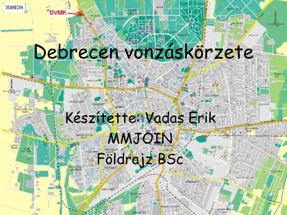 Debrecen vonzáskörzete Készítette: Vadas Erik MMJOIN Földrajz BSc