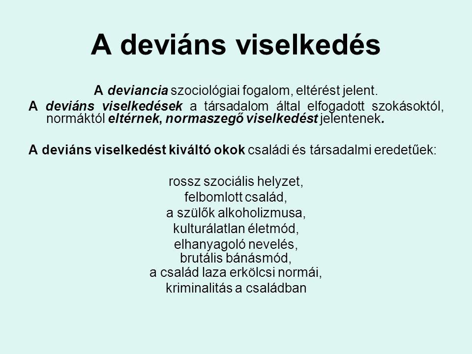 A deviáns viselkedés A deviancia szociológiai fogalom, eltérést jelent. A deviáns viselkedések a társadalom által elfogadott szokásoktól, normáktól el