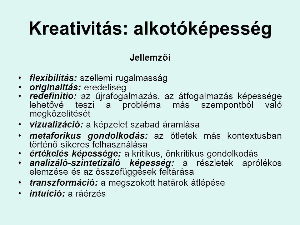 Kreativitás: alkotóképesség Jellemzői flexibilitás: szellemi rugalmasság originalitás: eredetiség redefinitio: az újrafogalmazás, az átfogalmazás képe