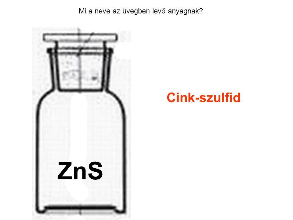 Mi a neve az üvegben levő anyagnak? Cink-szulfid HCl ZnS