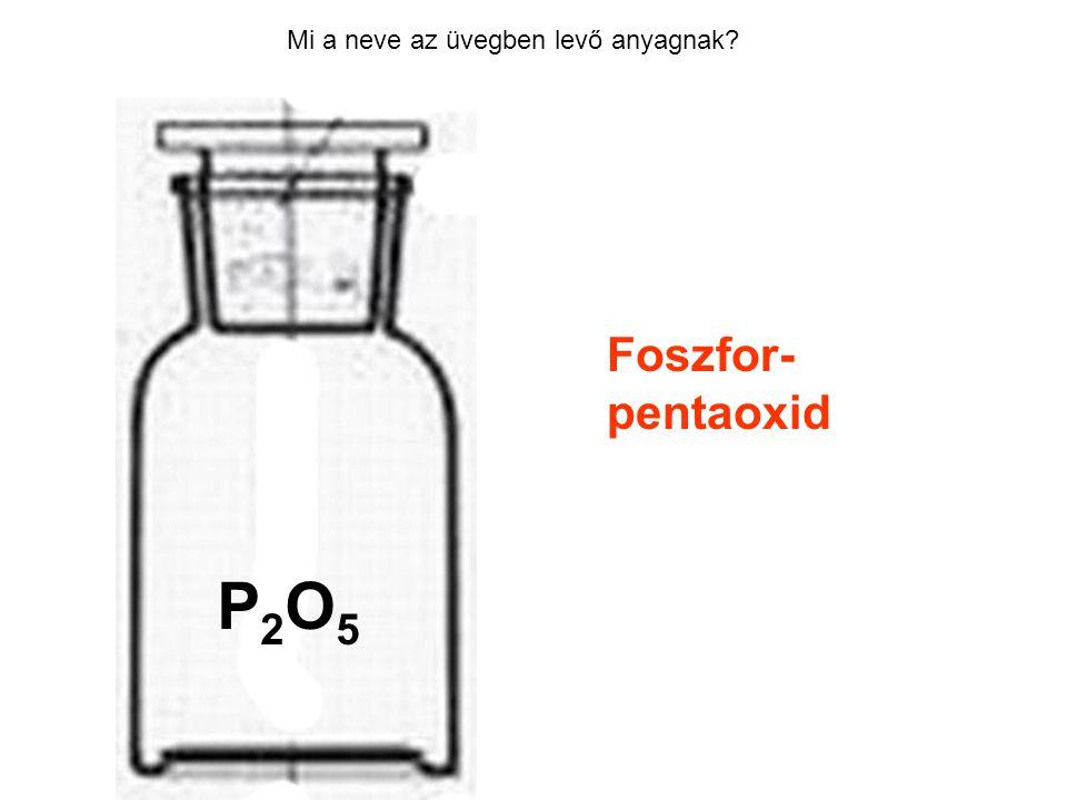 Mi a neve az üvegben levő anyagnak? Foszfor- pentaoxid HCl P2O5P2O5
