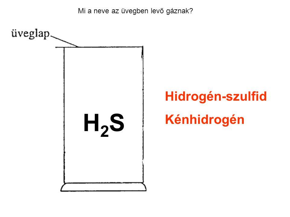 Mi a neve az üvegben levő gáznak? Hidrogén-szulfid Kénhidrogén H2SH2S
