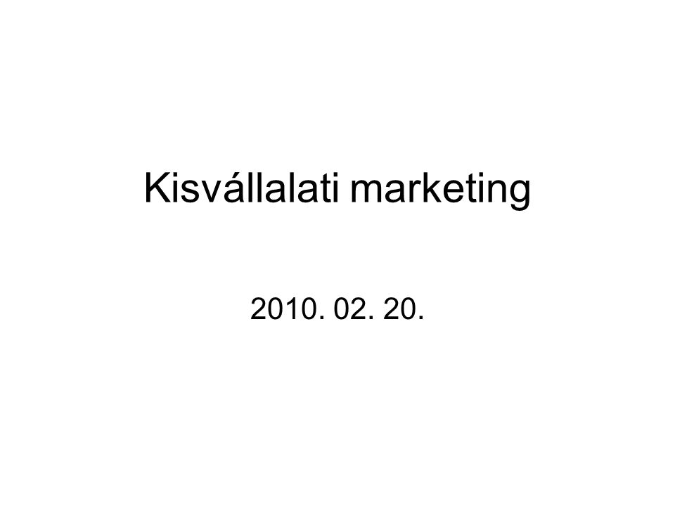 Kisvállalati marketing 2010. 02. 20.