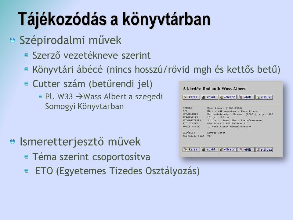 Tájékozódás a könyvtárban Szépirodalmi művek Szerző vezetékneve szerint Könyvtári ábécé (nincs hosszú/rövid mgh és kettős betű)  Cutter szám (betűren