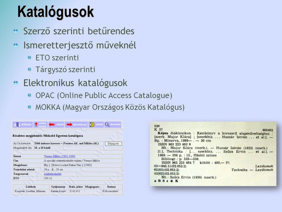Katalógusok Szerző szerinti betűrendes Ismeretterjesztő műveknél ETO szerinti Tárgyszó szerinti Elektronikus katalógusok OPAC (Online Public Access Ca