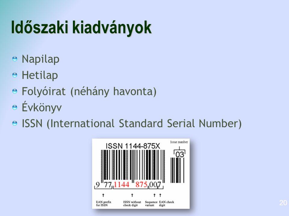 Időszaki kiadványok Napilap Hetilap Folyóirat (néhány havonta)  Évkönyv ISSN (International Standard Serial Number)  20