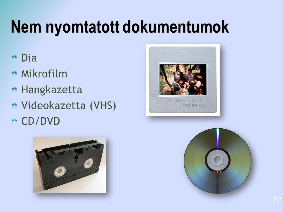 Nem nyomtatott dokumentumok Dia Mikrofilm Hangkazetta Videokazetta (VHS) CD/DVD 22