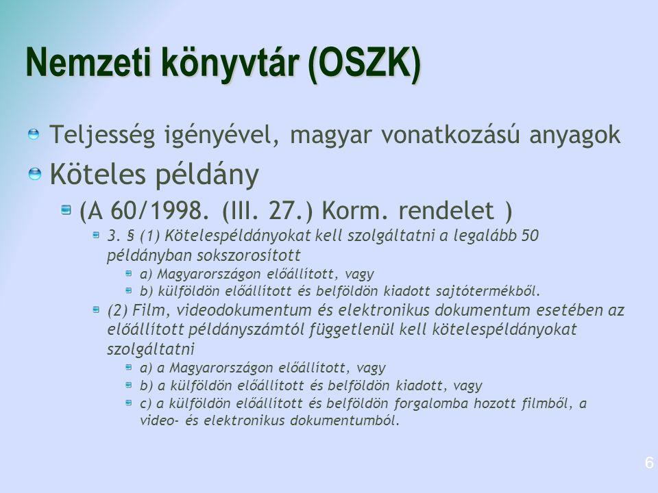 Nemzeti könyvtár (OSZK) Teljesség igényével, magyar vonatkozású anyagok Köteles példány (A 60/1998. (III. 27.) Korm. rendelet ) 3. § (1) Kötelespéldán