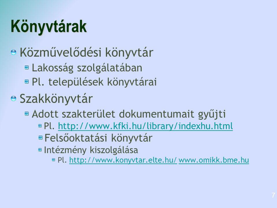 Könyvtárak Közművelődési könyvtár Lakosság szolgálatában Pl. települések könyvtárai Szakkönyvtár Adott szakterület dokumentumait gyűjti Pl. http://www