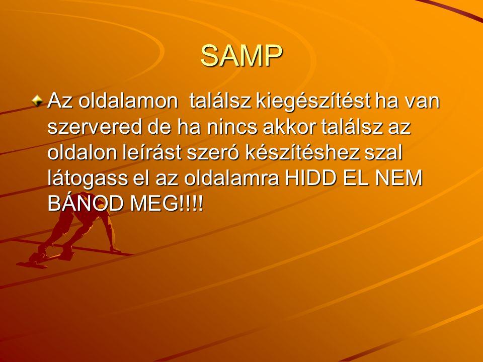 SAMP Az oldalamon találsz kiegészítést ha van szervered de ha nincs akkor találsz az oldalon leírást szeró készítéshez szal látogass el az oldalamra HIDD EL NEM BÁNOD MEG!!!!