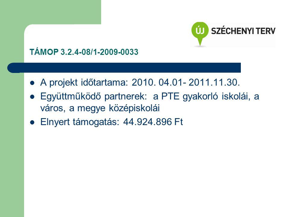 TÁMOP 3.2.4-08/1-2009-0033 A projekt időtartama: 2010. 04.01- 2011.11.30. Együttműködő partnerek: a PTE gyakorló iskolái, a város, a megye középiskolá