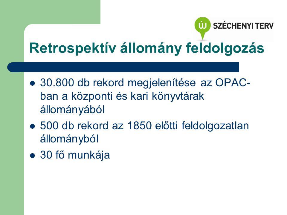 Retrospektív állomány feldolgozás 30.800 db rekord megjelenítése az OPAC- ban a központi és kari könyvtárak állományából 500 db rekord az 1850 előtti feldolgozatlan állományból 30 fő munkája