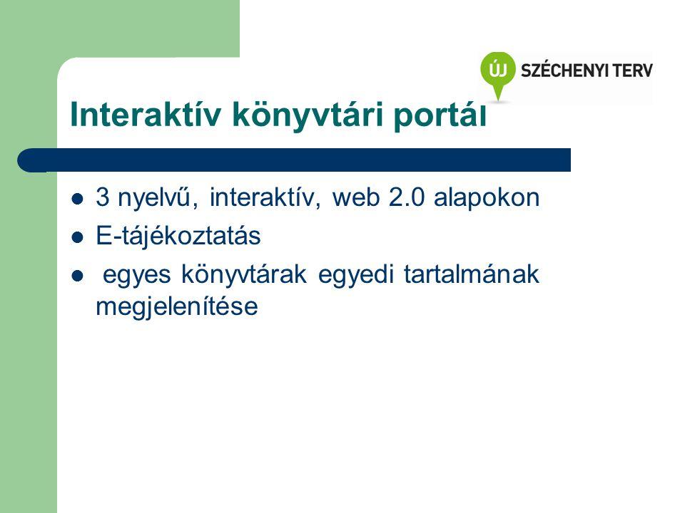 Interaktív könyvtári portál 3 nyelvű, interaktív, web 2.0 alapokon E-tájékoztatás egyes könyvtárak egyedi tartalmának megjelenítése