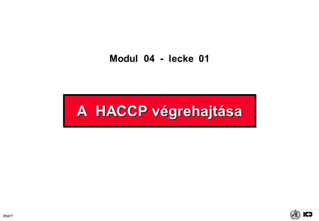 Impl 1 A HACCP végrehajtása Modul 04 - lecke 01