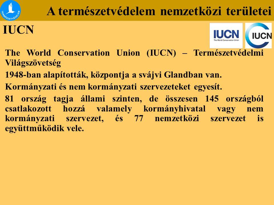 IUCN A természetvédelem nemzetközi területei The World Conservation Union (IUCN) – Természetvédelmi Világszövetség 1948-ban alapították, központja a s