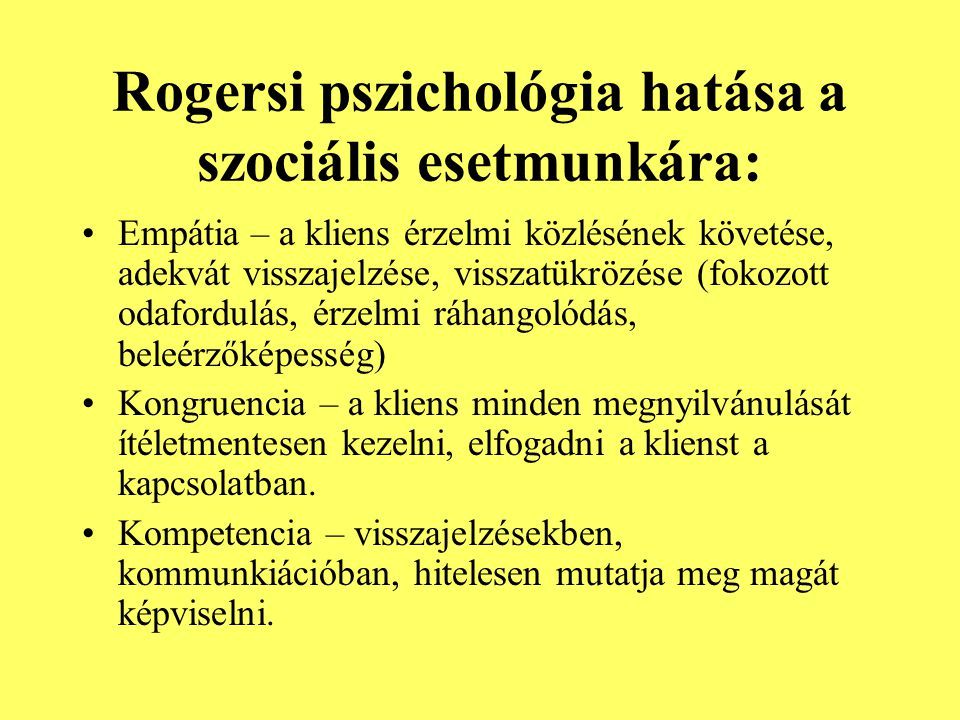 Rogersi pszichológia hatása a szociális esetmunkára: Empátia – a kliens érzelmi közlésének követése, adekvát visszajelzése, visszatükrözése (fokozott