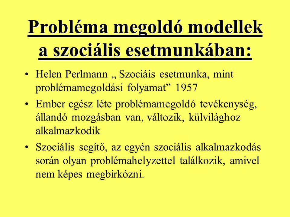 """Probléma megoldó modellek a szociális esetmunkában: Helen Perlmann """" Szociáis esetmunka, mint problémamegoldási folyamat"""" 1957 Ember egész léte problé"""