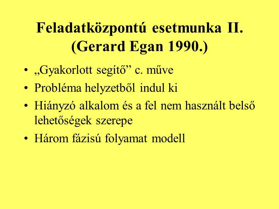 """Feladatközpontú esetmunka II. (Gerard Egan 1990.) """"Gyakorlott segítő"""" c. műve Probléma helyzetből indul ki Hiányzó alkalom és a fel nem használt belső"""