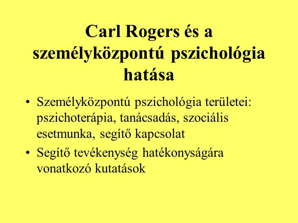 Carl Rogers és a személyközpontú pszichológia hatása Személyközpontú pszichológia területei: pszichoterápia, tanácsadás, szociális esetmunka, segítő k