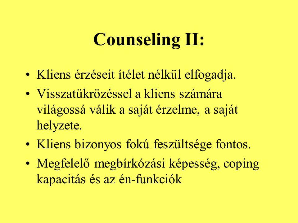 Counseling II: Kliens érzéseit ítélet nélkül elfogadja. Visszatükrözéssel a kliens számára világossá válik a saját érzelme, a saját helyzete. Kliens b