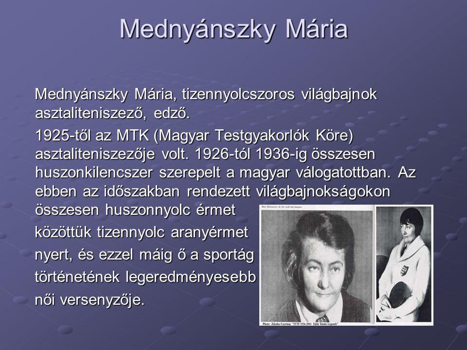 Mednyánszky Mária Mednyánszky Mária, tizennyolcszoros világbajnok asztaliteniszező, edző. Mednyánszky Mária, tizennyolcszoros világbajnok asztalitenis