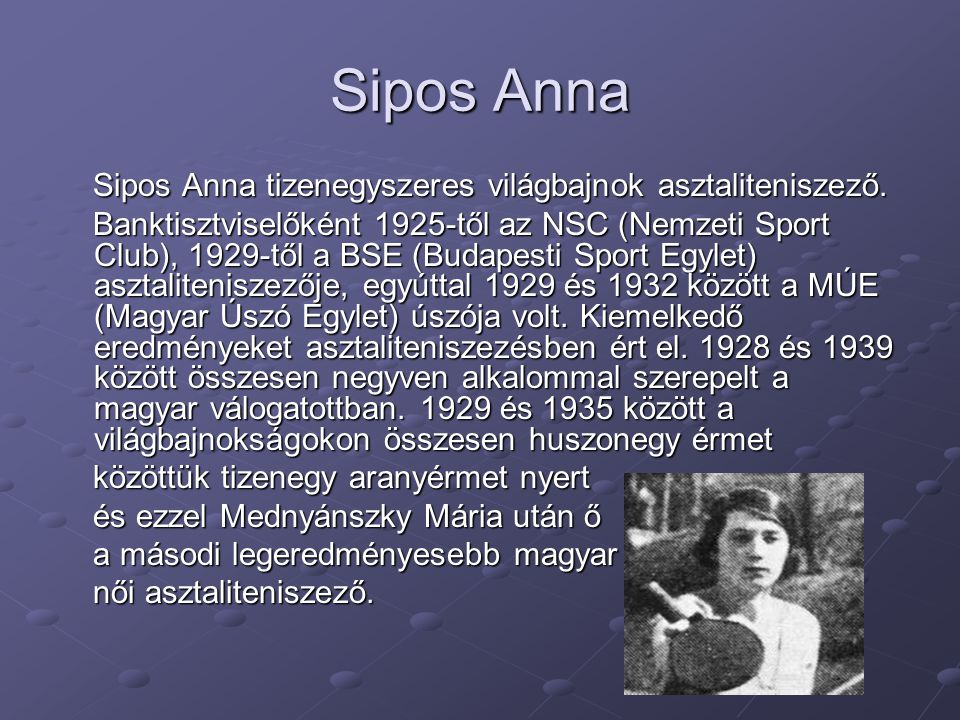 Sipos Anna Sipos Anna tizenegyszeres világbajnok asztaliteniszező. Sipos Anna tizenegyszeres világbajnok asztaliteniszező. Banktisztviselőként 1925-tő