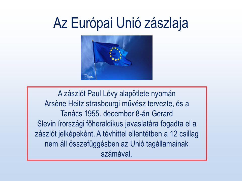 Az Európai Unió zászlaja A zászlót Paul Lévy alapötlete nyomán Arsène Heitz strasbourgi művész tervezte, és a Tanács 1955.