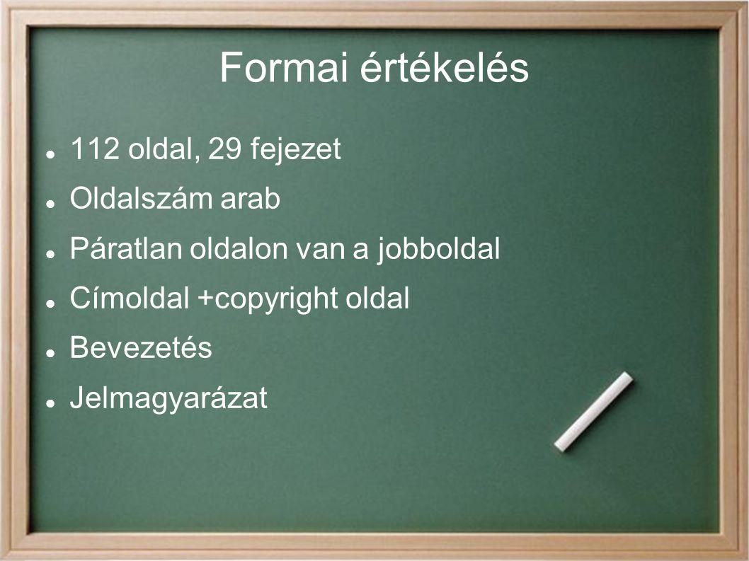 Formai értékelés 112 oldal, 29 fejezet Oldalszám arab Páratlan oldalon van a jobboldal Címoldal +copyright oldal Bevezetés Jelmagyarázat