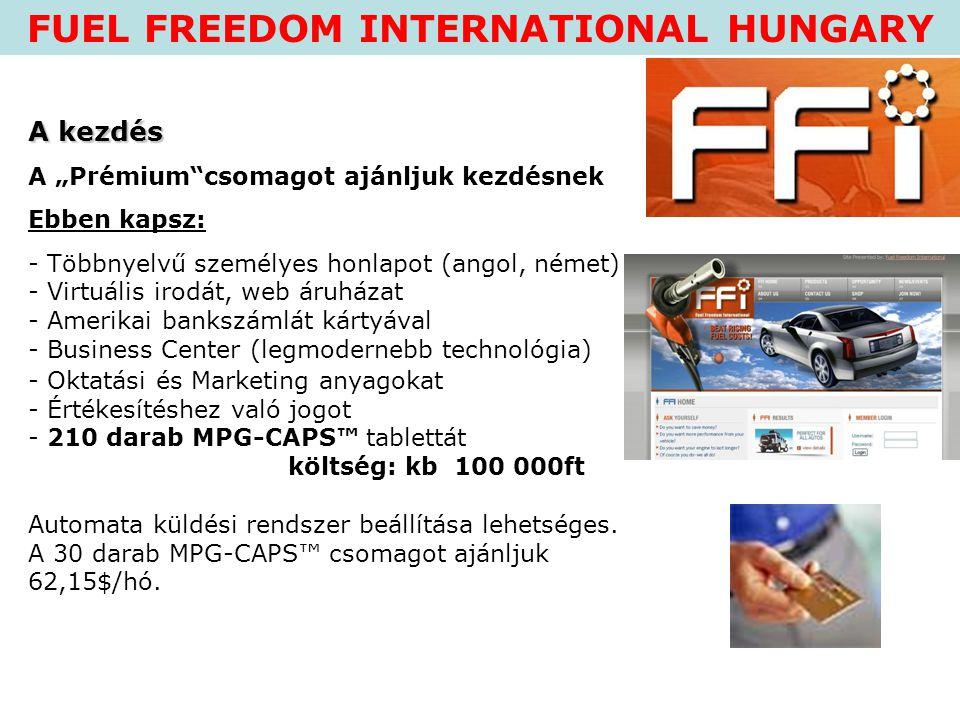 """FUEL FREEDOM INTERNATIONAL HUNGARY A kezdés A """"Prémium""""csomagot ajánljuk kezdésnek Ebben kapsz: - Többnyelvű személyes honlapot (angol, német) - Virtu"""