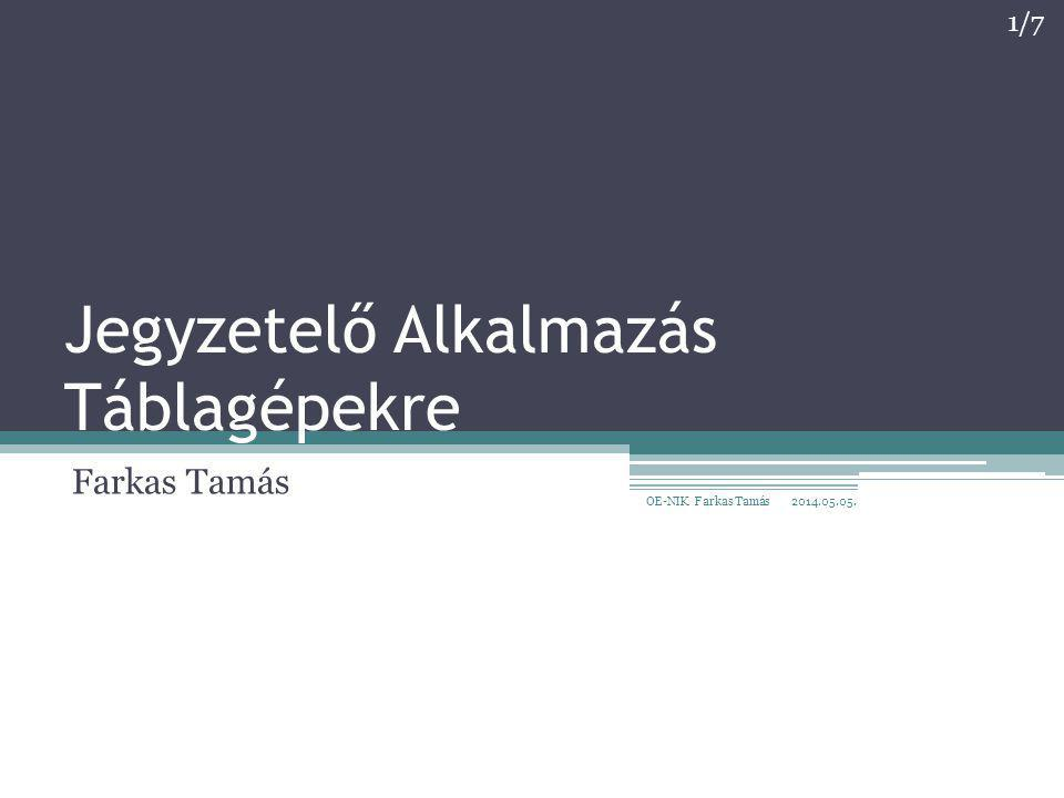 Jegyzetelő Alkalmazás Táblagépekre Farkas Tamás 2014.05.05. 1/7 OE-NIK Farkas Tamás