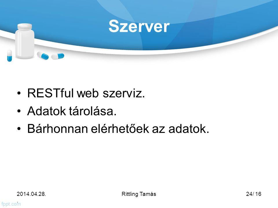 Szerver RESTful web szerviz. Adatok tárolása. Bárhonnan elérhetőek az adatok.