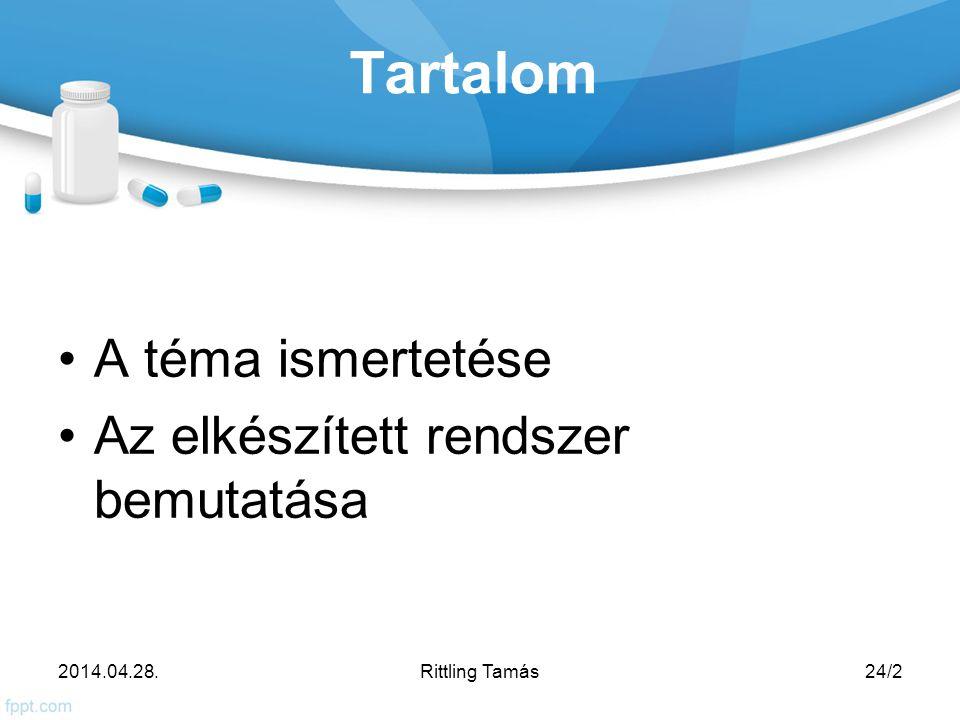 Tartalom A téma ismertetése Az elkészített rendszer bemutatása 2014.04.28.24/2Rittling Tamás